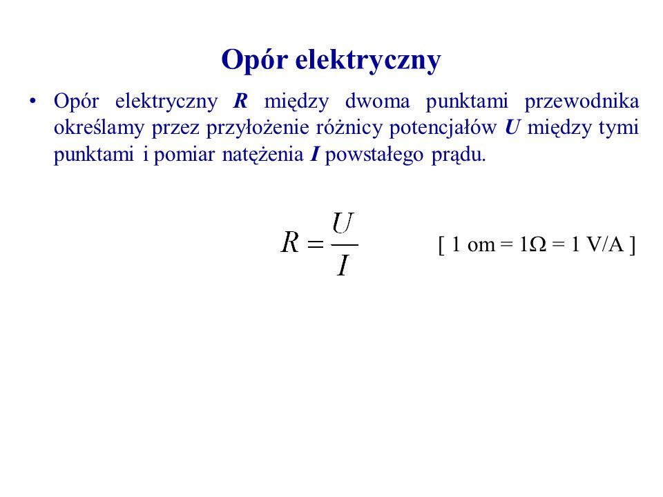 Opór elektryczny R między dwoma punktami przewodnika określamy przez przyłożenie różnicy potencjałów U między tymi punktami i pomiar natężenia I powstałego prądu.