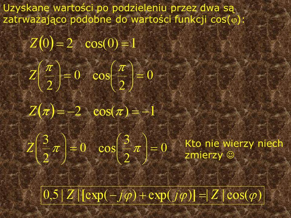 Uzyskane wartości po podzieleniu przez dwa są zatrważająco podobne do wartości funkcji cos(): Kto nie wierzy niech zmierzy