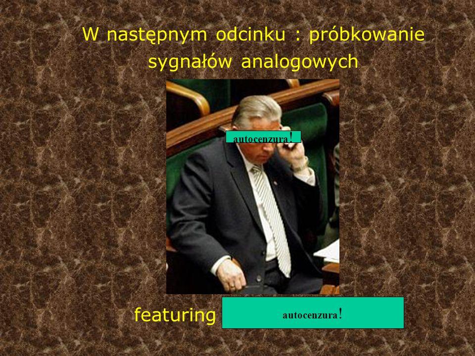 W następnym odcinku : próbkowanie sygnałów analogowych featuring Andrzej Lepper autocenzura !