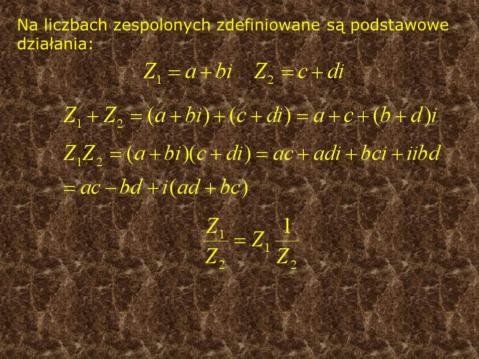Na liczbach zespolonych zdefiniowane są podstawowe działania: