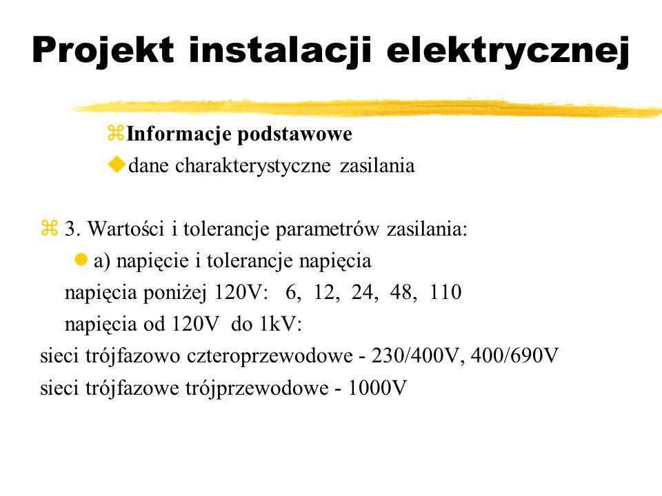 Projekt instalacji elektrycznej Informacje podstawowe dane charakterystyczne zasilania 3. Wartości i tolerancje parametrów zasilania: a) napięcie i to