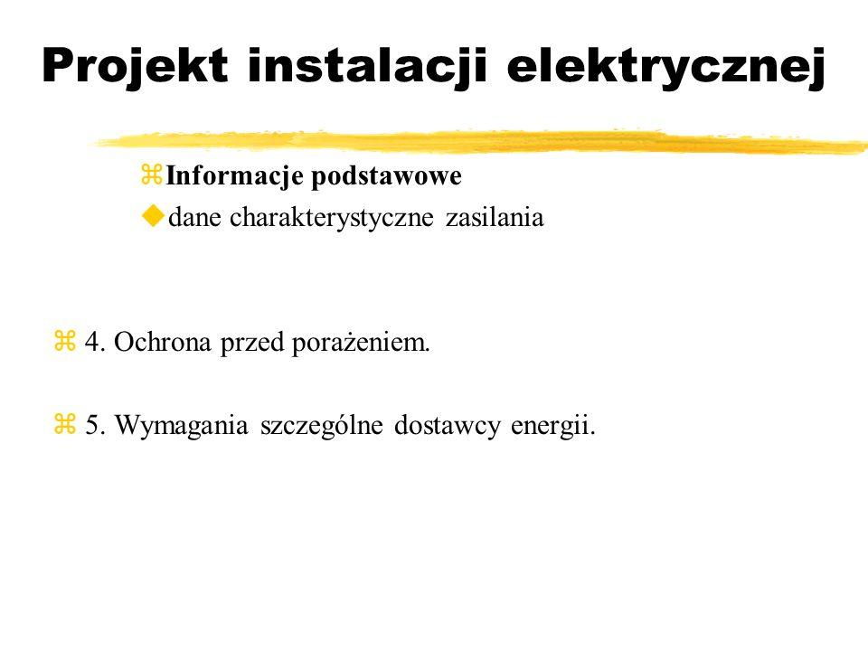 Projekt instalacji elektrycznej Informacje podstawowe dane charakterystyczne zasilania 4. Ochrona przed porażeniem. 5. Wymagania szczególne dostawcy e