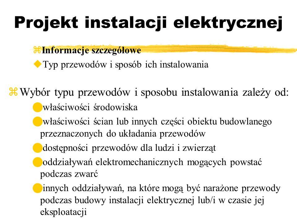 Projekt instalacji elektrycznej Informacje szczegółowe Typ przewodów i sposób ich instalowania Wybór typu przewodów i sposobu instalowania zależy od: