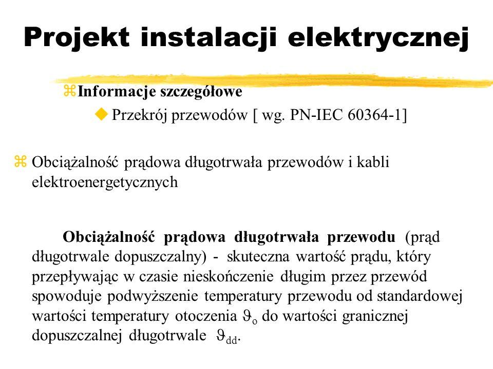 Projekt instalacji elektrycznej Informacje szczegółowe Przekrój przewodów [ wg. PN-IEC 60364-1] Obciążalność prądowa długotrwała przewodów i kabli ele