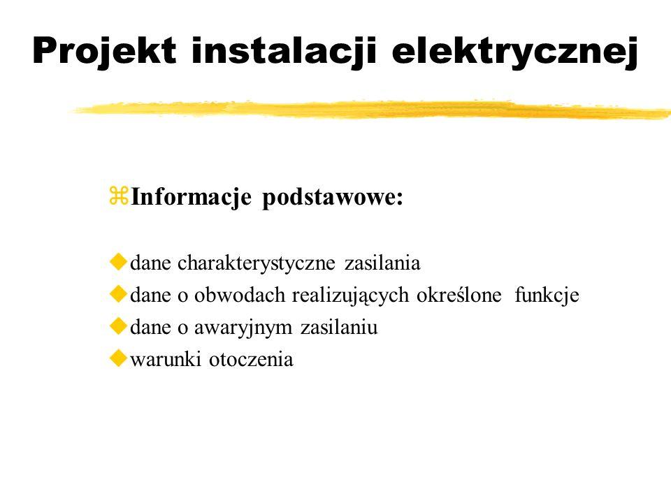 Projekt instalacji elektrycznej Informacje podstawowe: dane charakterystyczne zasilania dane o obwodach realizujących określone funkcje dane o awaryjn