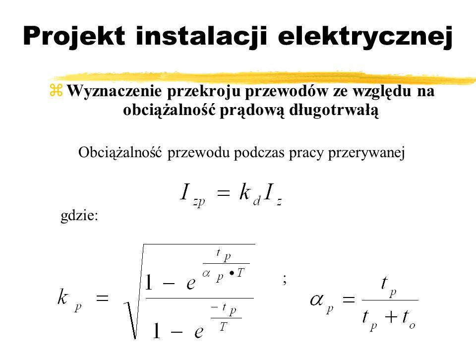 Projekt instalacji elektrycznej Wyznaczenie przekroju przewodów ze względu na obciążalność prądową długotrwałą Obciążalność przewodu podczas pracy prz