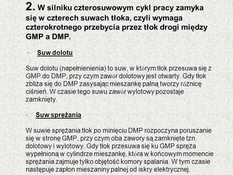 2. W silniku czterosuwowym cykl pracy zamyka się w czterech suwach tłoka, czyli wymaga czterokrotnego przebycia przez tłok drogi między GMP a DMP. · S
