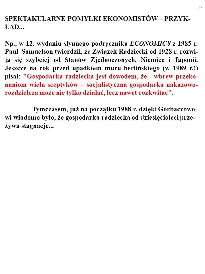 77 SPEKTAKULARNE POMYŁKI EKONOMISTÓW – PRZYK- ŁAD... Np., w 12. wydaniu słynnego podręcznika ECONOMICS z 1985 r. Paul Samuelson twierdził, że Związek