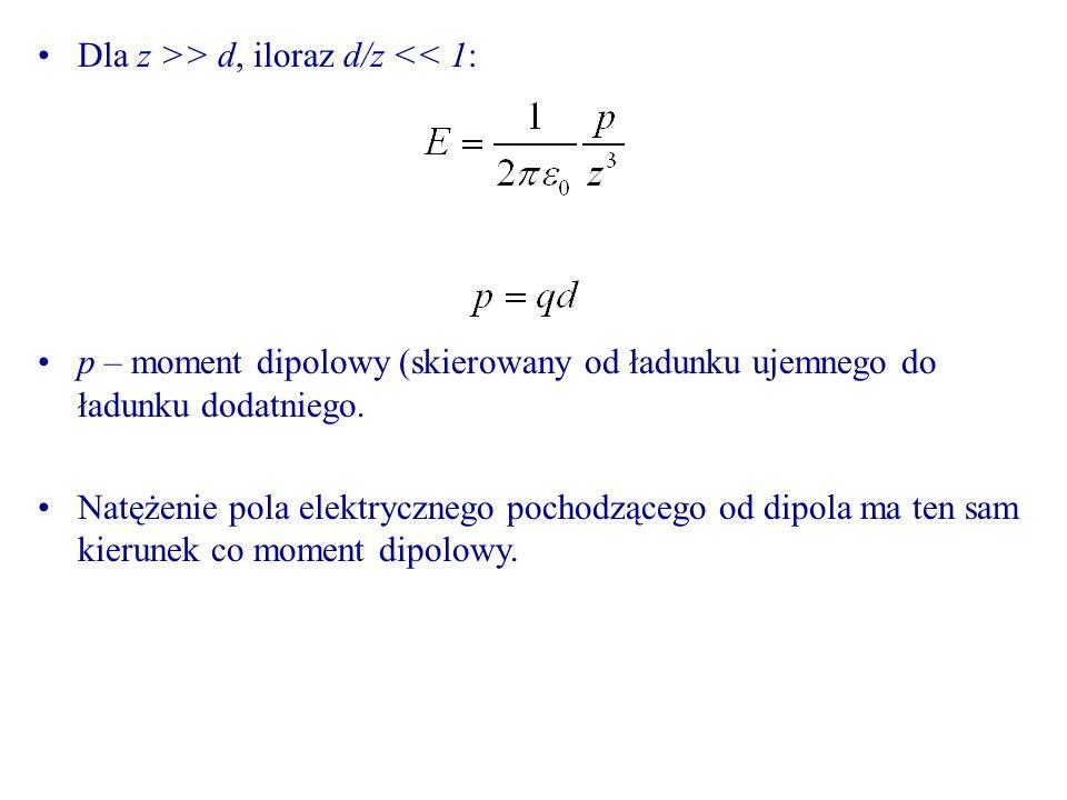 Dla z >> d, iloraz d/z << 1: p – moment dipolowy (skierowany od ładunku ujemnego do ładunku dodatniego.