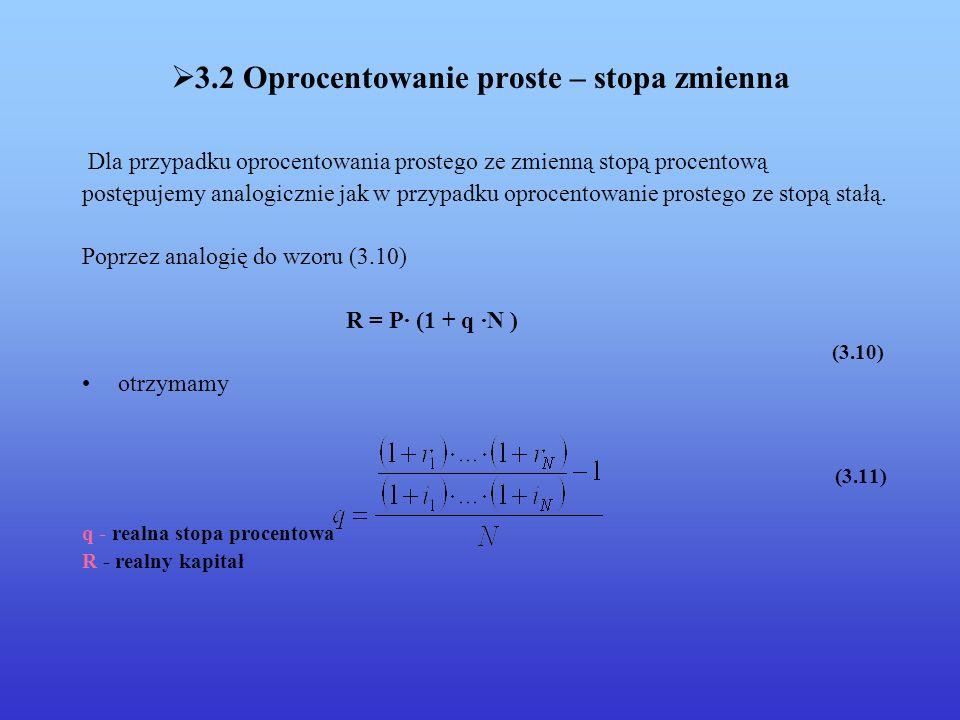 3.2 Oprocentowanie proste – stopa zmienna Dla przypadku oprocentowania prostego ze zmienną stopą procentową postępujemy analogicznie jak w przypadku o