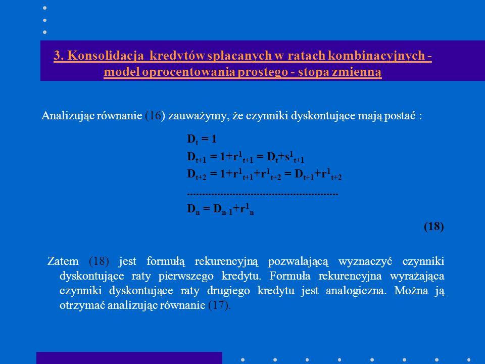 3. Konsolidacja kredytów spłacanych w ratach kombinacyjnych - model oprocentowania prostego - stopa zmienną Analizując równanie (16) zauważymy, że czy