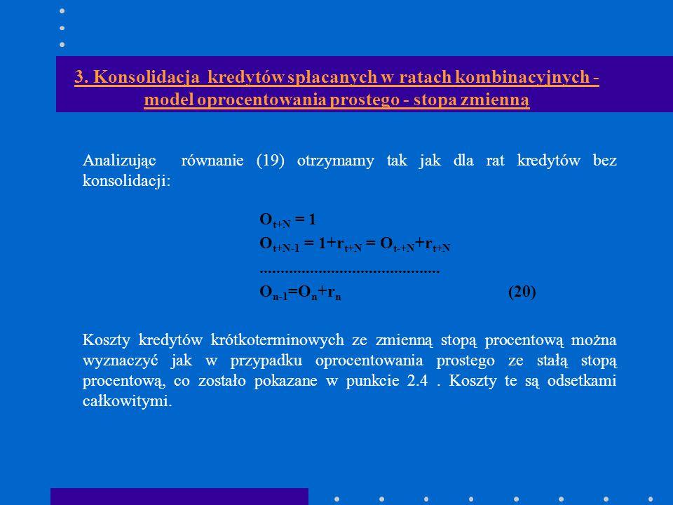 3. Konsolidacja kredytów spłacanych w ratach kombinacyjnych - model oprocentowania prostego - stopa zmienną Analizując równanie (19) otrzymamy tak jak