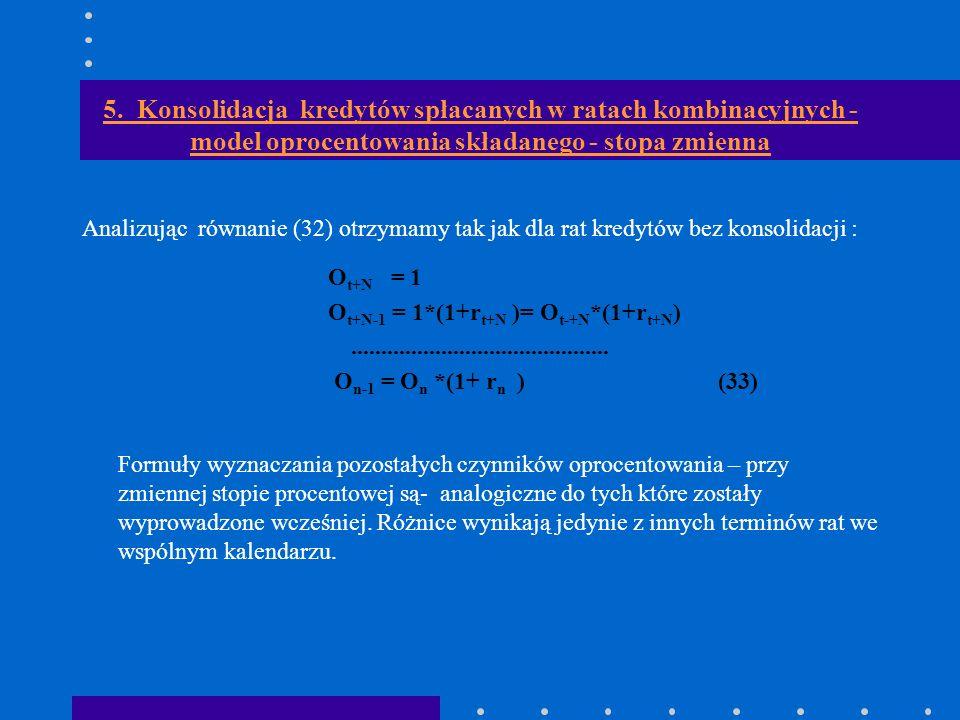 5. Konsolidacja kredytów spłacanych w ratach kombinacyjnych - model oprocentowania składanego - stopa zmienna Analizując równanie (32) otrzymamy tak j