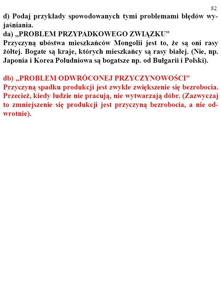 81 d) Podaj przykłady spowodowanych tymi problemami błędów wy- jaśniania. da) PROBLEM PRZYPADKOWEGO ZWIĄZKU Przyczyną ubóstwa mieszkańców Mongolii jes