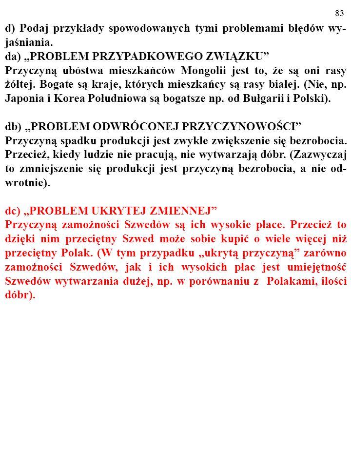 82 d) Podaj przykłady spowodowanych tymi problemami błędów wy- jaśniania. da) PROBLEM PRZYPADKOWEGO ZWIĄZKU Przyczyną ubóstwa mieszkańców Mongolii jes
