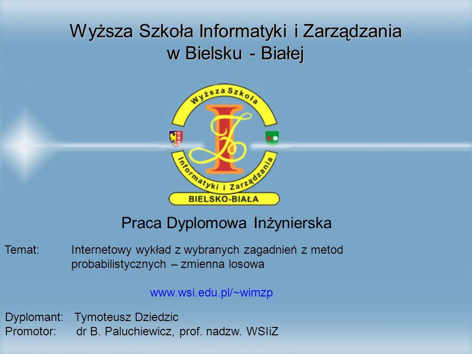 Wyższa Szkoła Informatyki i Zarządzania w Bielsku - Białej Praca Dyplomowa Inżynierska Temat: Internetowy wykład z wybranych zagadnień z metod probabi