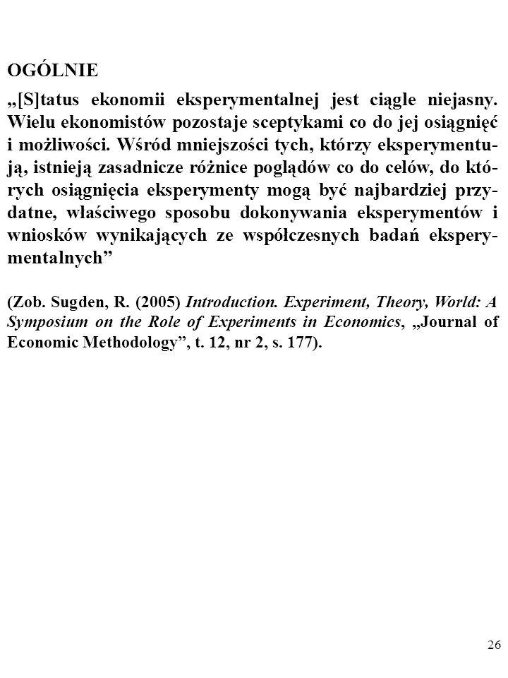25 SCEPTYCY (np. Denis Patrick OBrien) Sceptycy wątpią w realność perspektywy stworzenia przez ekono- mistow eksperymentalnych bazy obserwacyjnej dla
