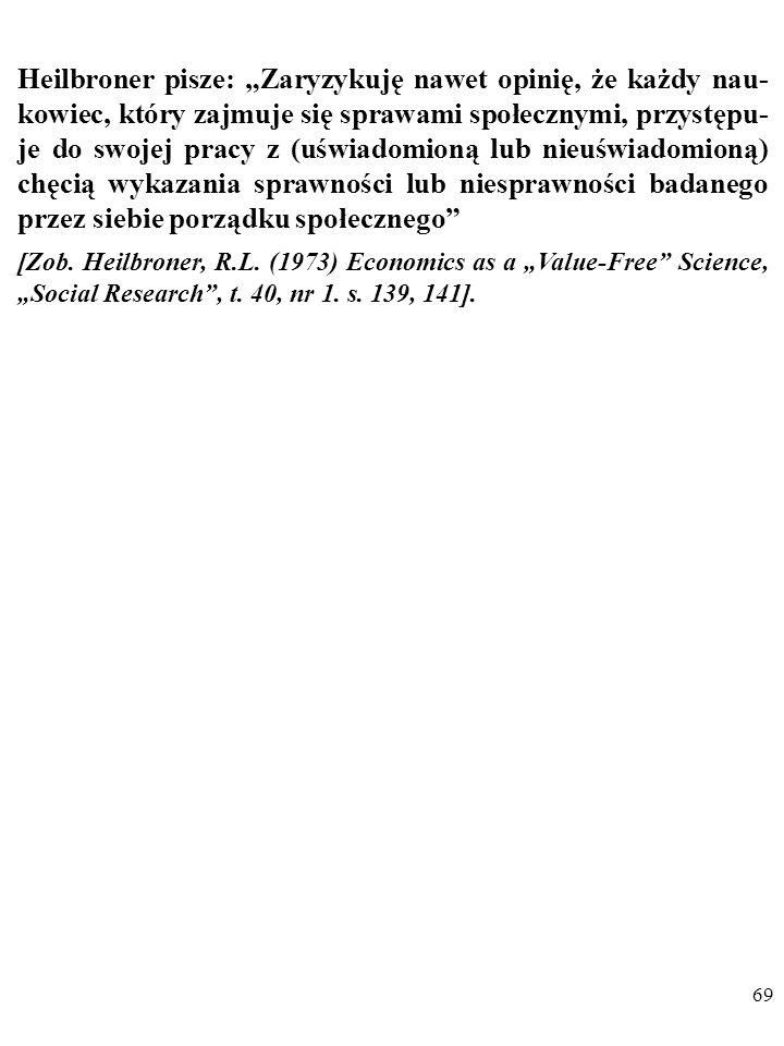 68 Robert Heilbroner (1919-2005): W naukach społecznych emocjonalny stosunek uczonego do badanych problemów jest nieuchronny. W naukach przyrod- dnicz