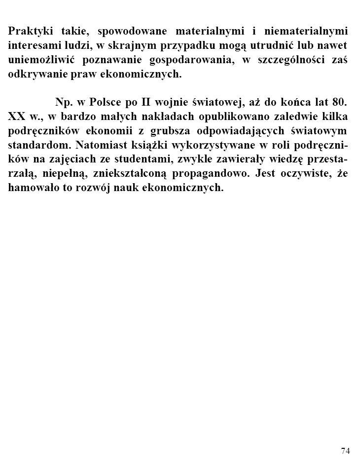 73 Natężenie tego rodzaju praktyk bywa różne. Drastycznym przykła- dem są w Polsce losy tzw. szkoły Kaleckiego A. W mniej sprzyjających takim działani