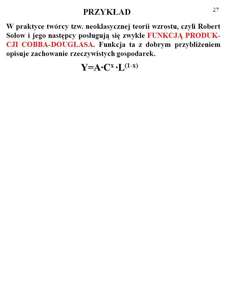 26 Dalej, z równania: Y/Y (1-x)· L/L + x· C/C+ A/A. wynika*, że: y/y A/A+x· k/k, gdzie x to udział wynagrodzenia kapitału w wartości produkcji. Równan