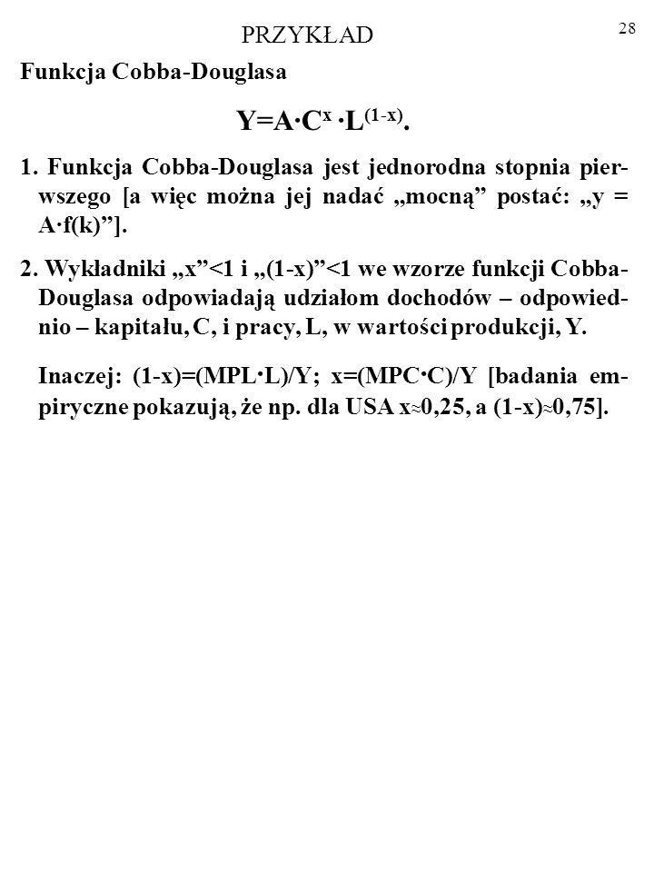 27 W praktyce twórcy tzw. neoklasycznej teorii wzrostu, czyli Robert Solow i jego następcy posługują się zwykle FUNKCJĄ PRODUK- CJI COBBA-DOUGLASA. Fu