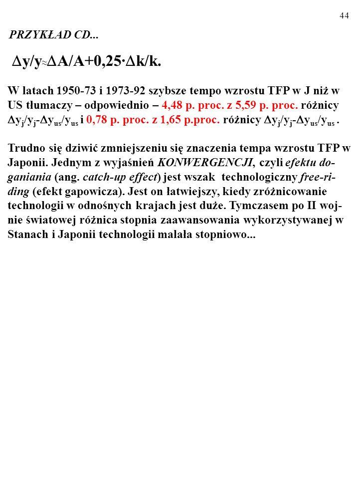 43 W latach 1950-73 i 1973-92 szybsze tempo wzrostu TFP w J niż w US tłumaczy – odpowiednio – 4,48 p. proc. z 5,59 p. proc. różnicy y j /y j - y us /y