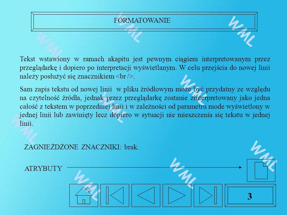 FORMATOWANIE 3 Tekst wstawiony w ramach akapitu jest pewnym ciągiem interpretowanym przez przeglądarkę i dopiero po interpretacji wyświetlanym. W celu