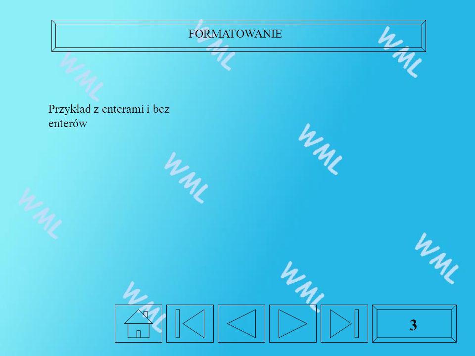 FORMATOWANIE 3 Przykład z enterami i bez enterów