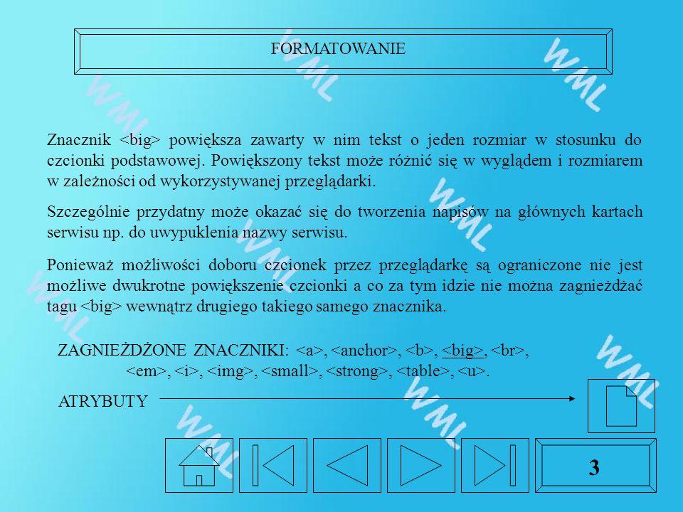 3 Znacznik powiększa zawarty w nim tekst o jeden rozmiar w stosunku do czcionki podstawowej. Powiększony tekst może różnić się w wyglądem i rozmiarem