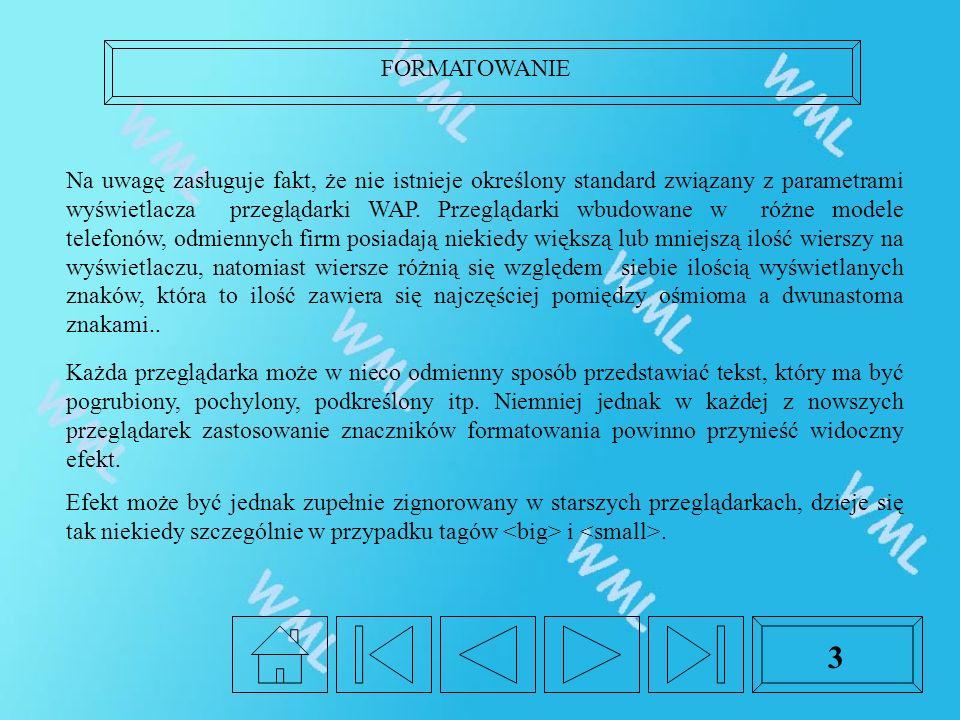 FORMATOWANIE 3 Na uwagę zasługuje fakt, że nie istnieje określony standard związany z parametrami wyświetlacza przeglądarki WAP. Przeglądarki wbudowan