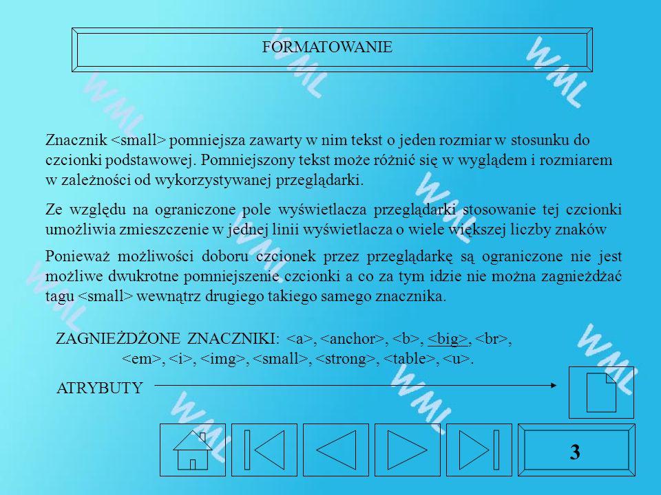 FORMATOWANIE 3 Znacznik pomniejsza zawarty w nim tekst o jeden rozmiar w stosunku do czcionki podstawowej. Pomniejszony tekst może różnić się w wygląd