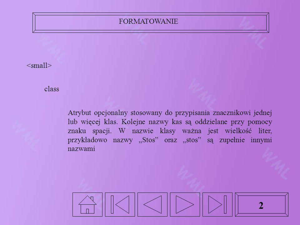 FORMATOWANIE 2 class Atrybut opcjonalny stosowany do przypisania znacznikowi jednej lub więcej klas. Kolejne nazwy kas są oddzielane przy pomocy znaku