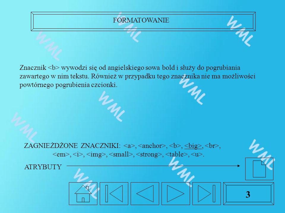 FORMATOWANIE 3 Znacznik wywodzi się od angielskiego sowa bold i służy do pogrubiania zawartego w nim tekstu. Również w przypadku tego znacznika nie ma
