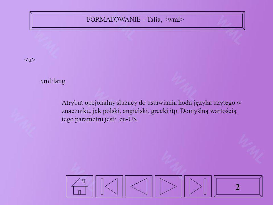 2 xml:lang Atrybut opcjonalny służący do ustawiania kodu języka użytego w znaczniku, jak polski, angielski, grecki itp. Domyślną wartością tego parame