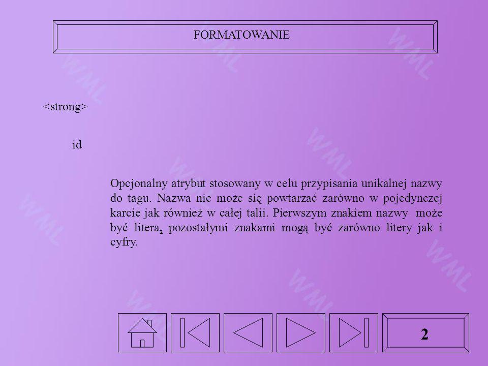 2 id Opcjonalny atrybut stosowany w celu przypisania unikalnej nazwy do tagu. Nazwa nie może się powtarzać zarówno w pojedynczej karcie jak również w