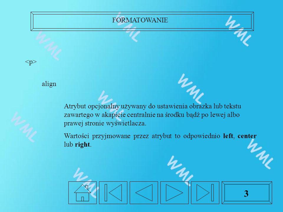 FORMATOWANIE 3 align Atrybut opcjonalny używany do ustawienia obrazka lub tekstu zawartego w akapicie centralnie na środku bądź po lewej albo prawej s
