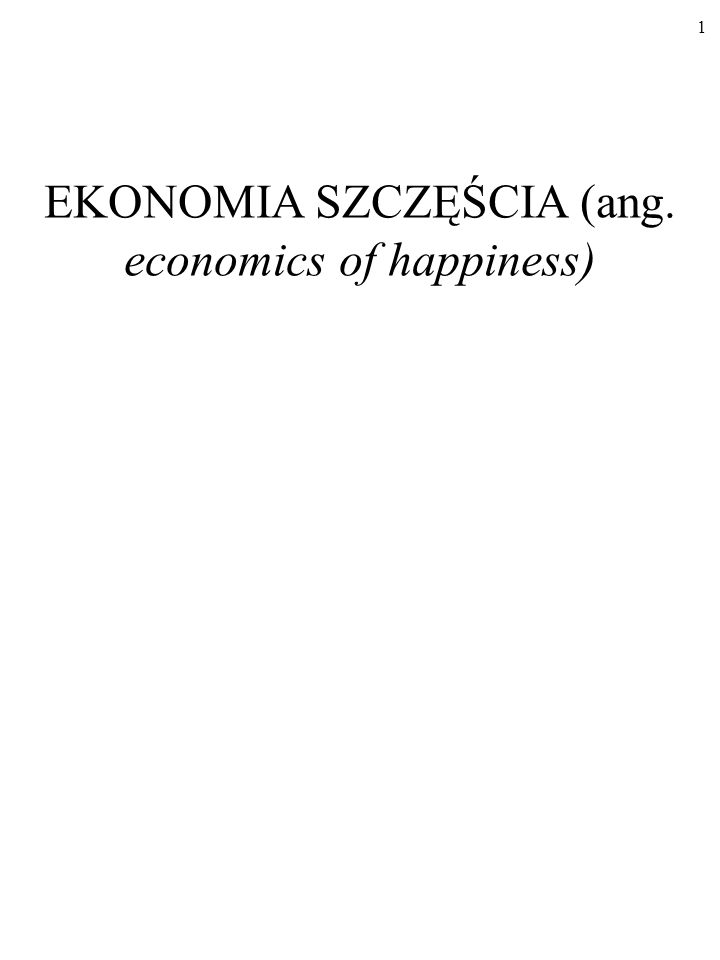 1 EKONOMIA SZCZĘŚCIA (ang. economics of happiness)