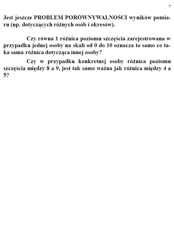 7 Jest jeszcze PROBLEM PORÓWNYWALNOŚCI wyników pomia- ru (np.