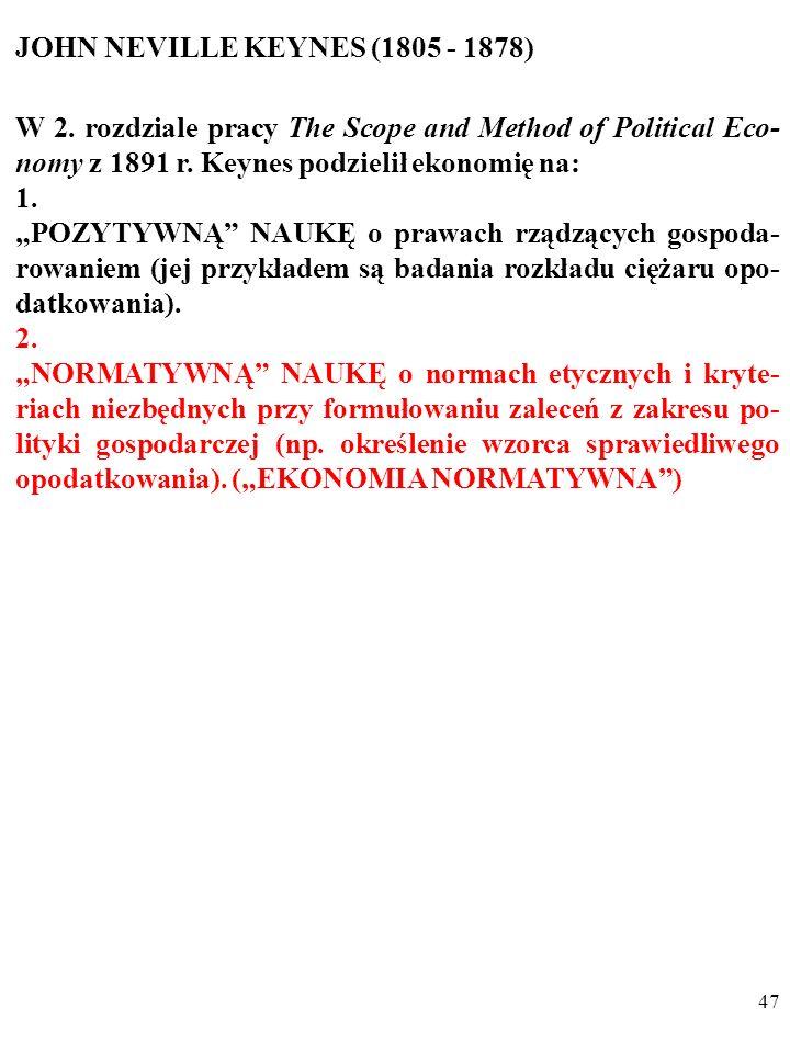 46 JOHN NEVILLE KEYNES (1805 - 1878) W 2. rozdziale pracy The Scope and Method of Political Eco- nomy z 1891 r. Keynes podzielił ekonomię na: 1. POZYT