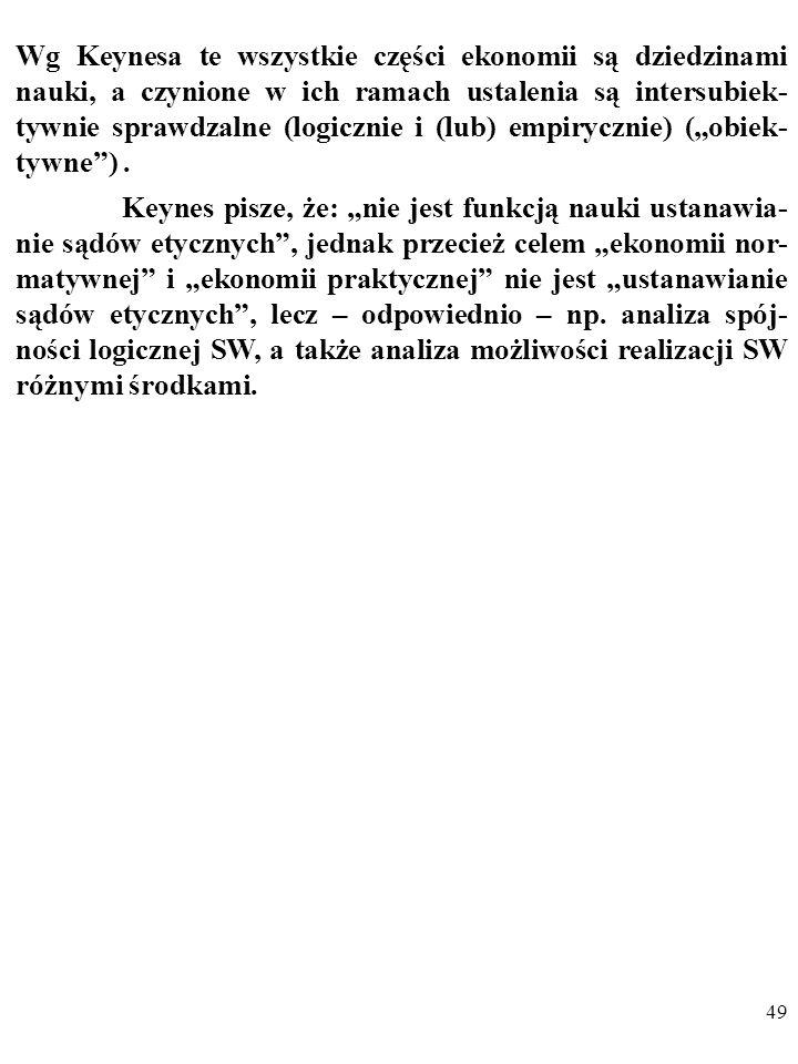 48 JOHN NEVILLE KEYNES (1805 - 1878) W 2. rozdziale pracy The Scope and Method of Political Economy z 1891 r. Keynes podzielił ekonomię na: 1. POZYTYW