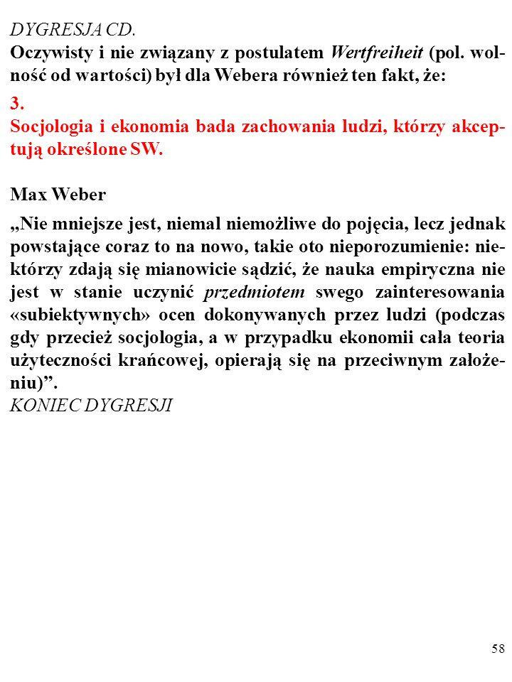 57 DYGRESJA CD. Co warte odnotowania, Weber podkreślał również, że: 2. Selekcja wniosków wyciąganych na podstawie obserwacji następuje pod wpływem róż