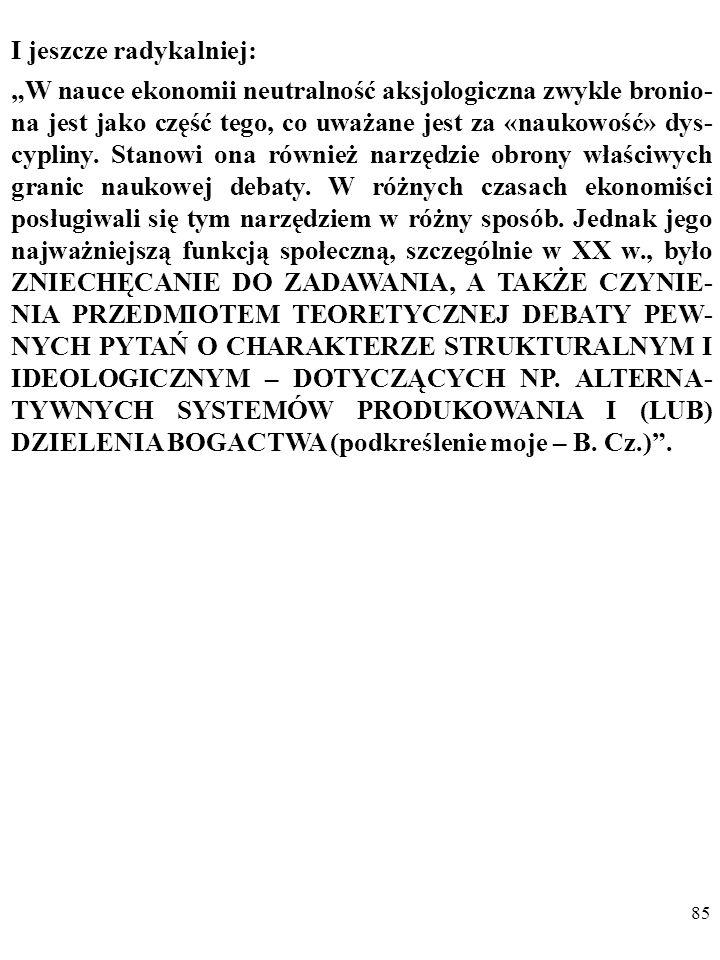 84 [O]brona aksjologicznej neutralności ekonomii w połowie XX w. (…) stanowiła odpowiedź na konkretne polityczne zja- wiska: powstanie i rozwój ekonom