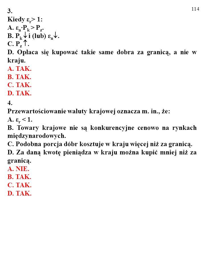 113 1. Prawdą jest, że: A. ε r /ε r =(ε n /ε n )(π z /π k ).