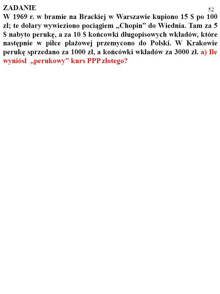 51 Zauważ, że skoro – dla kursu PPP - ε n P k /P z =1, to ε n P k =P z oraz: ε n =P z /P k. Otóż dla różnych dóbr ich ceny: zagraniczna, P z, i krajow