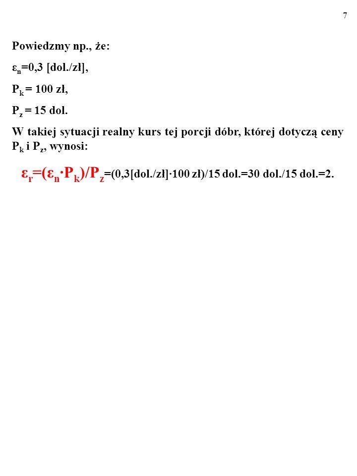 7 Powiedzmy np., że: ε n =0,3 [dol./zł], P k = 100 zł, P z = 15 dol.