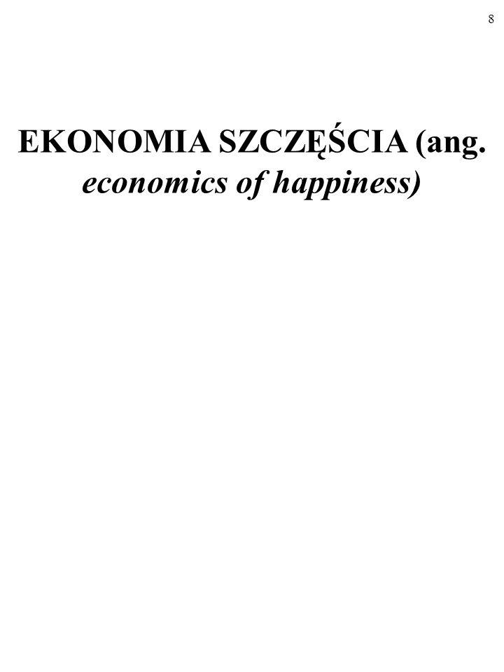 8 EKONOMIA SZCZĘŚCIA (ang. economics of happiness)