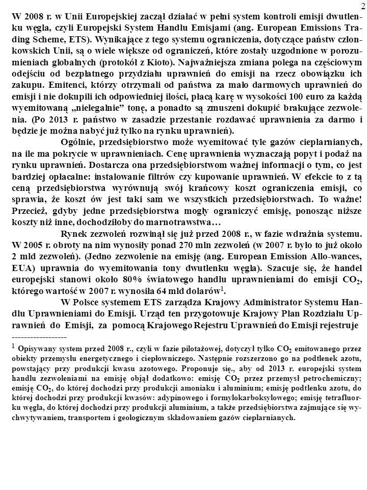 11 Studium to zostało napisane przez Karola Siebyłę, doktoranta ze Szkoły Głównej Handlowej w Warszawie ----------------------------------------------------------------------------------------------------------- SYSTEM HANDLU ZEZWOLENIAMI NA EMISJĘ DWUTLENKU WĘGLA I GAZÓW CIEPLARNIANYCH W UNII EUROPEJSKIEJ I W POLSCE © 2009 by Karol Siebyła ------------------------------------------------------------------------------------------------------------ Warszawa, wrzesień 2009 Efekty zewnętrzne to istotne dla osób postron- nych, niezwiązane z ceną, uboczne skutki czy- jegoś gospodarowania.