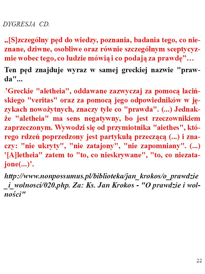 21 DYGRESJA Chodzi o wiedzę PRAWDZIWĄ… CO TO ZNACZY? Szukając odpowiedzi na to pytanie, niemiecki filozof Gada- mer sięga do starozytnej Grecji.