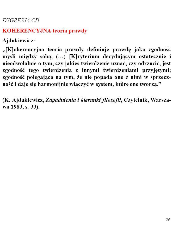 25 DYGRESJA CD. KORESPONDENCYJNA (KLASYCZNA) teoria prawdy Veritas est adaequatio rei et intellectus (łac.) (Arystoteles, Tomasz z Akwinu (Summa Theol