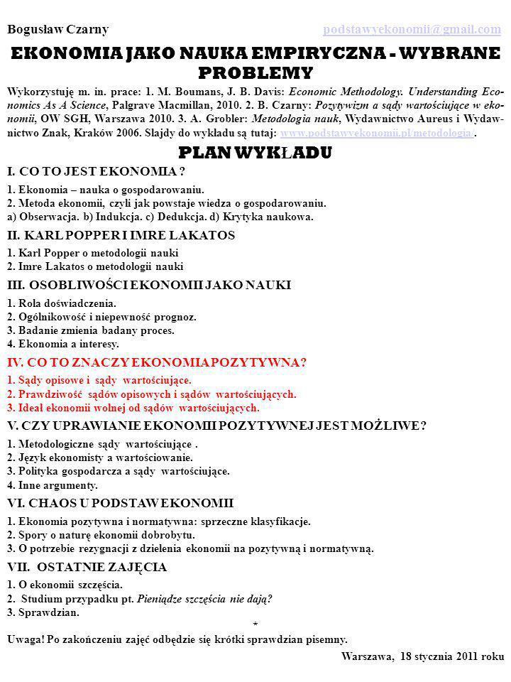 Bogusław Czarny podstawyekonomii@gmail.compodstawyekonomii@gmail.com EKONOMIA JAKO NAUKA EMPIRYCZNA - WYBRANE PROBLEMY Wykorzystuję m.